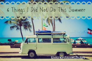 6 Things I Did Not Do This Summer