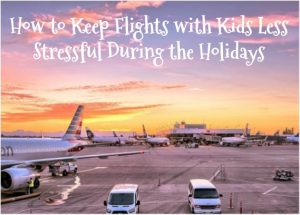 How to Keep Flights with Kids Less Stressful During the Holidays